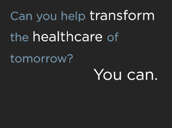 Can you help transform the healthcare of tomorrow? You can.