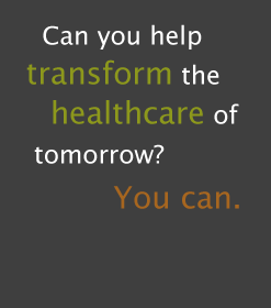 Can you help shape the healthcare of tomorrow? You can.